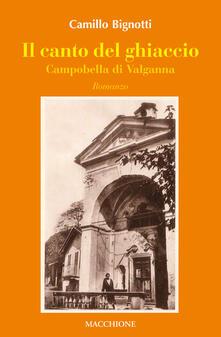 Il canto del ghiaccio. Campobella di Valganna - Camillo Bignotti - copertina