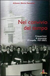 Nel convivio del tempo. Cinquant'anni di autonomia (Carapelle, 1957-2007). Con DVD