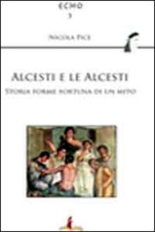 Alcesti e le Alcesti. Storie, forme e fortuna di un mito - Nicola Pice - copertina