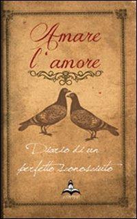 Amare l'amore. Diario di un perfetto sconosciuto: Rodolfo Valentino - Parisi Roberto - wuz.it