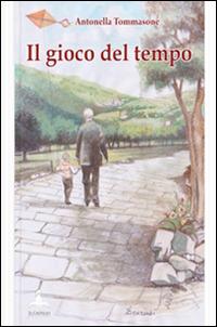 Il Il gioco del tempo. Raccolta di poesie e riflessioni - Tommasone Antonella - wuz.it