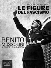 Le figure del fascismo. Benito Mussolini