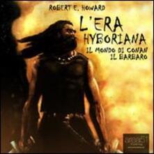 Osteriacasadimare.it L' era Hyboriana. Il mondo di Conan il Barbaro. Audiolibro. CD Audio formato MP3 Image