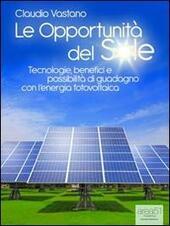 Le opportunità del sole. Tecnologie, benefici e possibilità di guadagno con l'energia fotovoltaica