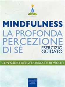 Mindfulness. La profonda percezione di sé. Esercizio guidato - Michael Doody - ebook