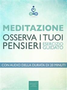 Meditazione. Osserva i tuoi pensieri. Esercizio guidato - Paul L. Green - ebook