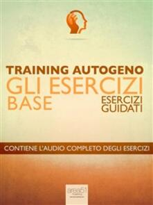 Training autogeno. Gli esercizi base - Ilaria Bordone - ebook
