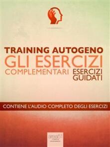 Training autogeno. Gli esercizi complementari. Esercizi guidati - Ilaria Bordone - ebook