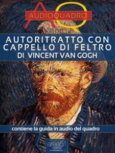 Autoritratto con cappello di feltro di Vincent Van Gogh. Audioquadro - Federica Melis - ebook