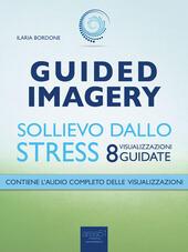 Guided imagery. Sollievo dallo stress. Otto visualizzazioni guidate