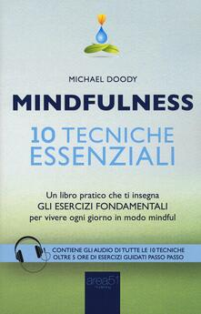 Mindfulness. 10 tecniche essenziali. Un libro pratico che ti insegna gli esercizi fondamentali per vivere ogni giorno in modo mindful.pdf