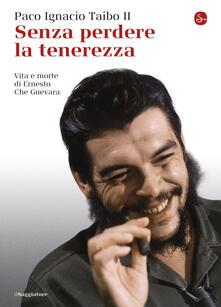 Senza perdere la tenerezza - G. Cecchini,G. Maneri,S. Ossola,Paco Ignacio II Taibo - ebook
