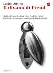 Il divano di Freud. Mahler, l'Uomo dei Lupi, Hilda Doolittle e altri. I pazienti raccontano il fondatore della psicoanalisi