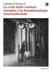 La crisi delle scienze europee e la fenomenologia trascendentale - Edmund Husserl,E. Filippini - ebook