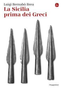 La Sicilia prima dei greci - Luigi Bernabò Brea - ebook