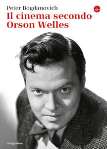 Il cinema secondo Orson Welles - Peter Bogdanovich,Roberto Buffagni,Jonathan Rosenbaum - ebook