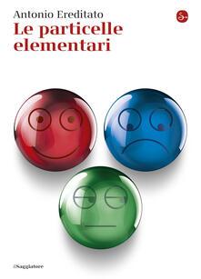 Le particelle elementari - Antonio Ereditato - ebook