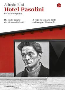 Hotel Pasolini. Un'autobiografia - Alfredo Bini,Simone Isola,Giuseppe Simonelli - ebook