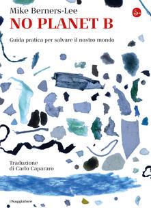NO PLANET B - Mike Berners-Lee,Carlo Capararo - ebook