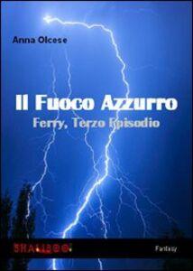 Il fuoco azzurro. Ferry. Vol. 3