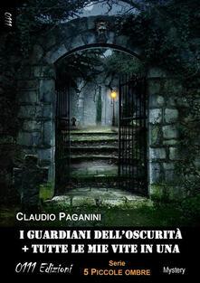 I guardiani dell'oscurità-Tutte le mie vite in una. 5 piccole ombre - Claudio Paganini - ebook