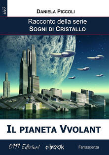 Il pianeta Vvolant. Sogni di cristallo - Daniela Piccoli - ebook