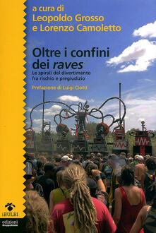 Oltre i confini dei raves. Le spirali del divertimento fra rischio e pregiudizio.pdf