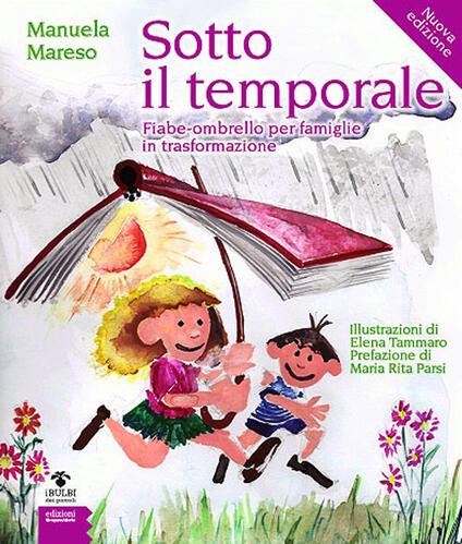Sotto il temporale. Fiabe-ombrello per famiglie in trasformazione. Ediz. illustrata - Manuela Mareso - copertina