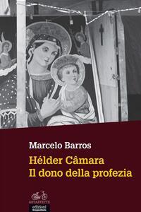 Hélder Câmara. Il dono della profezia