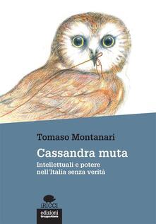 Cassandra muta. Intellettuali e potere nell'Italia senza verità - Tomaso Montanari - ebook