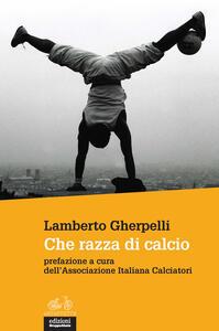 Libro Che razza di calcio Lamberto Gherpelli