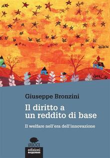 Il diritto a un reddito di base. Il welfare nell'era dell'innovazione - Giuseppe Bronzini - ebook