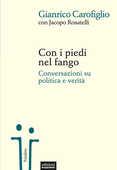 Libro Con i piedi nel fango. Conversazioni su politica e verità Gianrico Carofiglio Jacopo Rosatelli