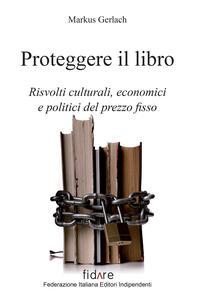 Proteggere il libro. Risvolti culturali, economici e politici del prezzo fisso