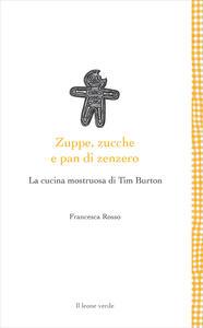 Zuppe, zucche e pan di zenzero. La cucina mostruosa di Tim Burton - Francesca Rosso - copertina