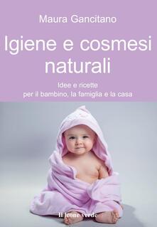 Igiene e cosmesi naturali. Idee e ricette per il bambino, la famiglia e la casa.pdf