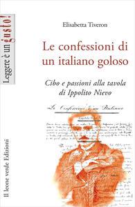 Libro Le confessioni di un italiano goloso. Cibo e passioni alla tavola di Ippolito Nievo Elisabetta Tiveron