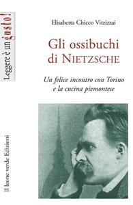 Libro Gli ossibuchi di Nietzsche. Un felice incontro con Torino e la cucina piemontese Elisabetta Chicco Vitzizzai