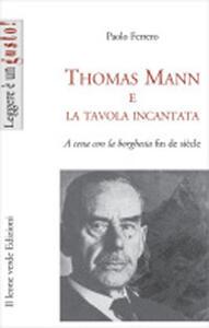 Libro Thomas Mann e la tavola incantata. A cena con la borghesia fin de siècle Ferrero Paolo
