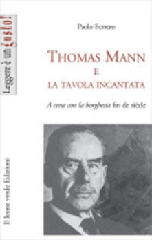 Rallydeicolliscaligeri.it Thomas Mann e la tavola incantata. A cena con la borghesia fin de siècle Image