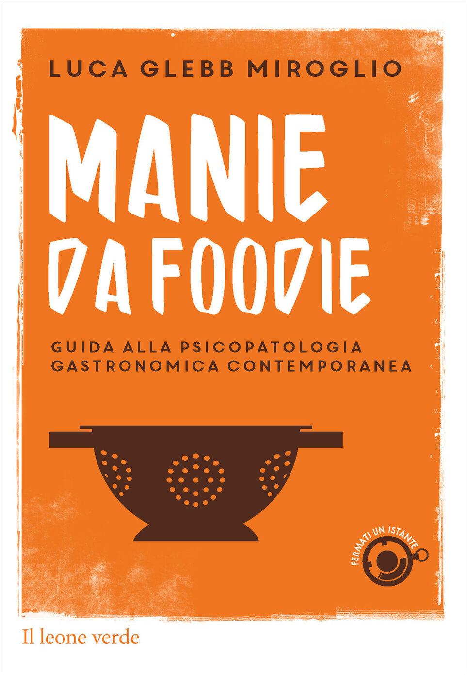 Manie da foodie. Guide alla psicopatologia gastronomica contemporanea