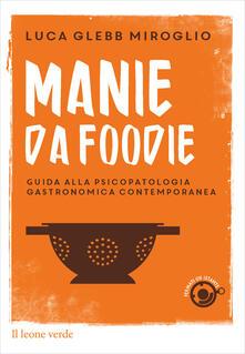 Grandtoureventi.it Manie da foodie. Guide alla psicopatologia gastronomica contemporanea Image