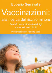 Vaccinazioni: alla ricerca del rischio minore. Perché ho vaccinato i miei figli ma non i miei nipoti - Eugenio Serravalle - ebook