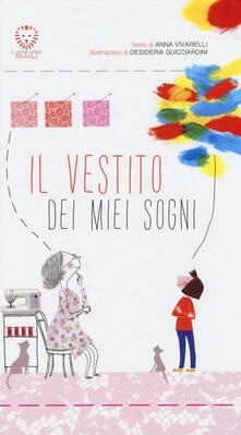 Il vestito dei miei sogni. Ediz. illustrata - Anna Vivarelli,Desideria Guicciardini - copertina