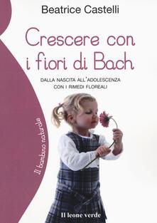 Lpgcsostenible.es Crescere con i fiori di Bach. Dalla nascita all'adolescenza con i rimedi floreali Image