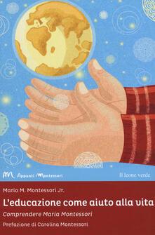 L educazione come aiuto alla vita. Comprendere Maria Montessori.pdf