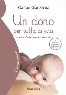Promoartpalermo.it Un dono per tutta la vita. Guida all'allattamento materno. Ediz. ampliata Image