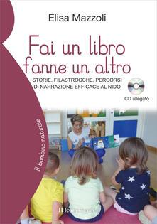 Fai un libro fanne un altro. Storie, filastrocche, percorsi di narrazione efficace al nido. Con CD-Audio.pdf