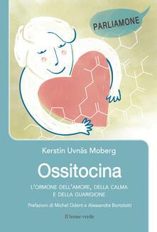 Ossitocina, lormone dellamore. Fonte di calma, rigenerazione e guarigione.pdf