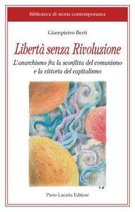 Libertà senza rivoluzione. L'anarchismo fra la sconfitta del comunismo e la vittoria del capitalismo